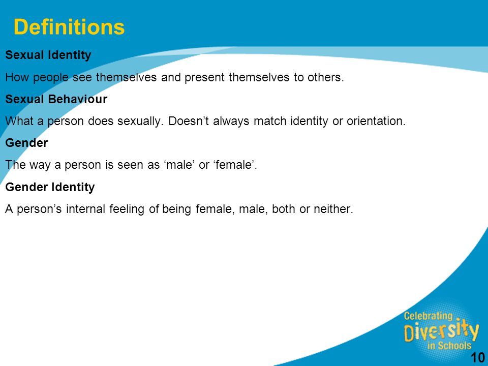 10 Definitions Sexual Identity How people see themselves and present themselves to others.