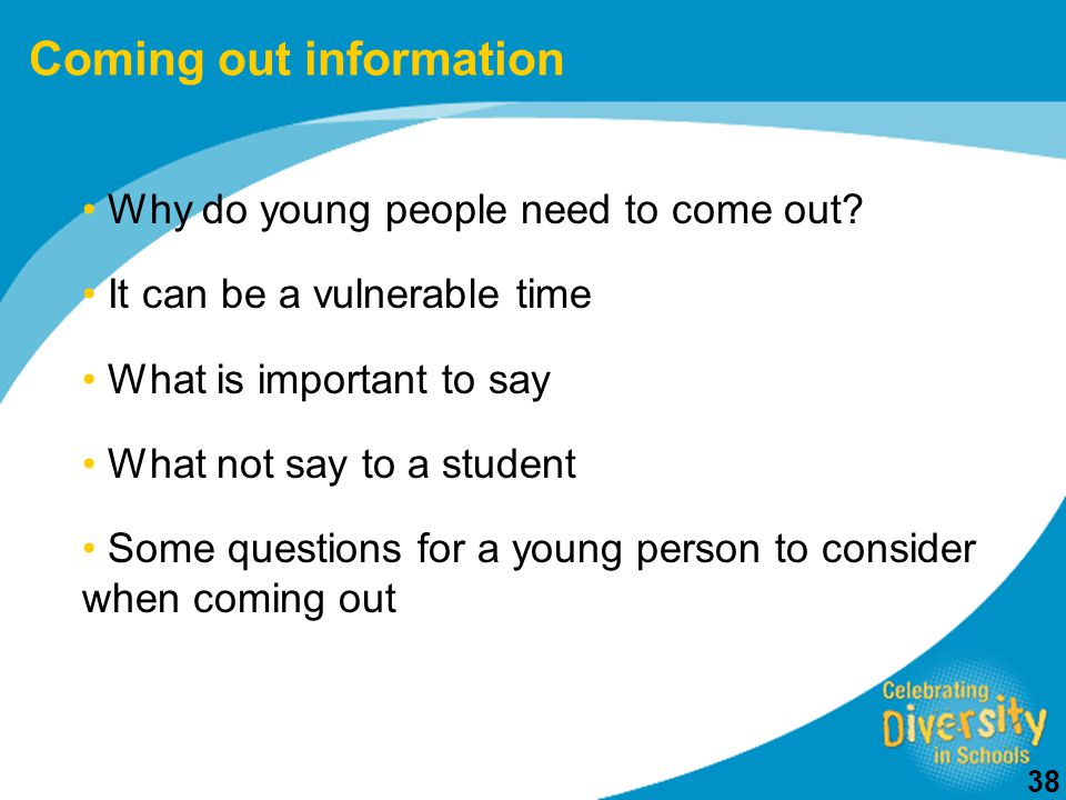 38 Coming out information Why do young people need to come out.