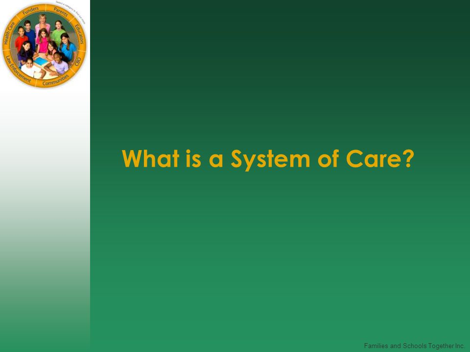 Families and Schools Together Inc. What is a System of Care