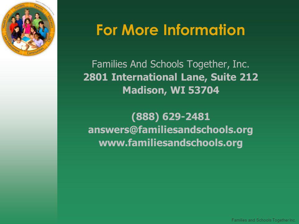 Families and Schools Together Inc. For More Information Families And Schools Together, Inc.