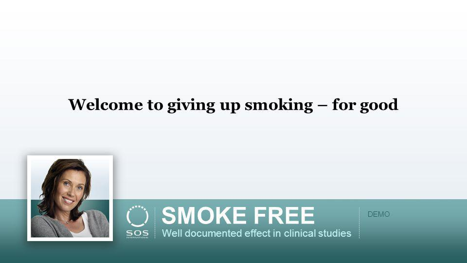 Welcome to giving up smoking – for good SMOKE FREE Well documented effect in clinical studies DEMO