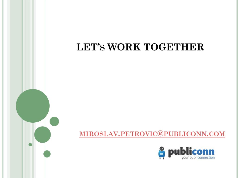 LET' S WORK TOGETHER MIROSLAV. PETROVIC @ PUBLICONN. COM MIROSLAV. PETROVIC @ PUBLICONN. COM