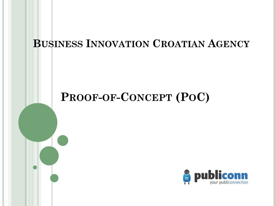 B USINESS I NNOVATION C ROATIAN A GENCY P ROOF - OF -C ONCEPT (P O C)