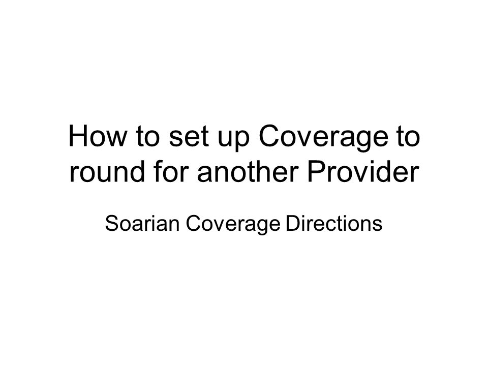 How to set up Coverage to round for another Provider Soarian Coverage Directions