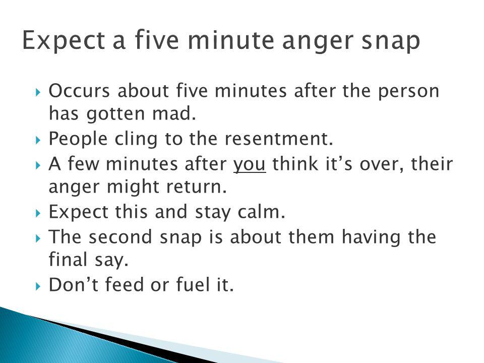  Occurs about five minutes after the person has gotten mad.