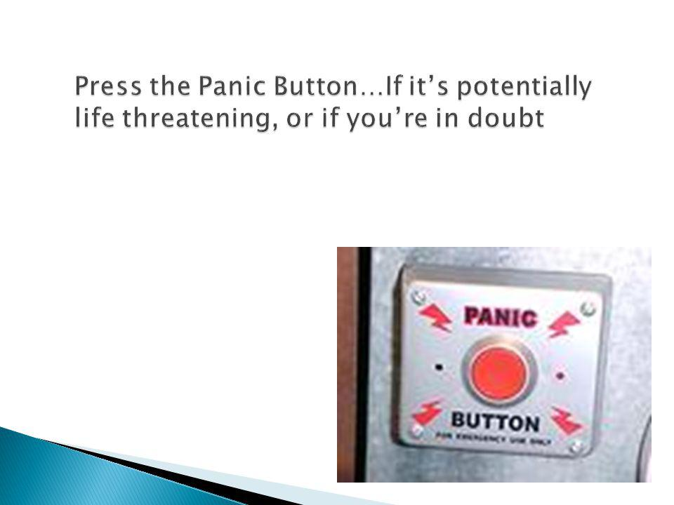 Press the Panic Button…If it's potentially life threatening, or if you're in doubt panic