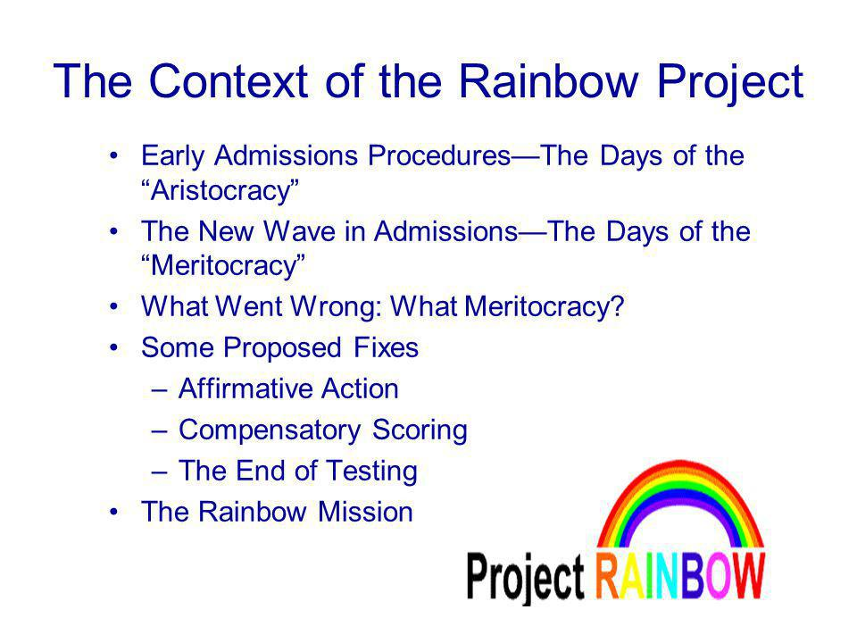 The Context of the Rainbow Project Early Admissions Procedures—The Days of the Aristocracy The New Wave in Admissions—The Days of the Meritocracy What Went Wrong: What Meritocracy.