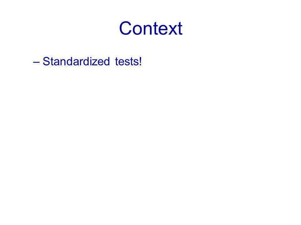 Context –Standardized tests!