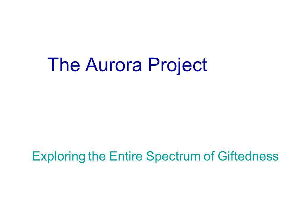 The Aurora Project Exploring the Entire Spectrum of Giftedness