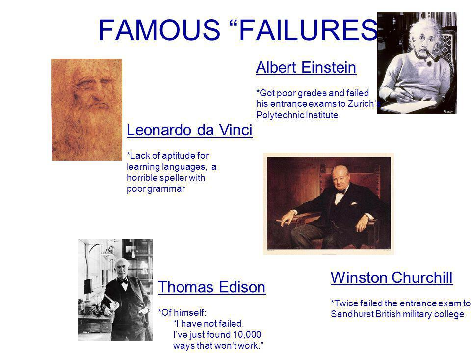 FAMOUS FAILURES Thomas Edison *Of himself: I have not failed.
