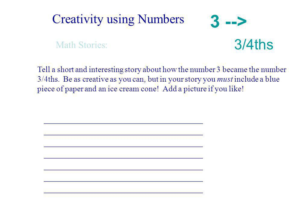 Creativity using Numbers Math Stories: Tell a short and interesting story about how the number 3 became the number 3/4ths.