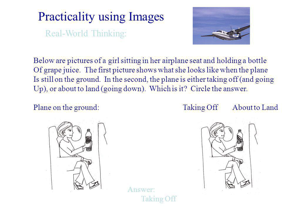 Practicality using Images Real-World Thinking: Below are pictures of a girl sitting in her airplane seat and holding a bottle Of grape juice.