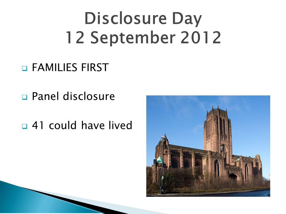  FAMILIES FIRST  Panel disclosure  41 could have lived Disclosure Day 12 September 2012