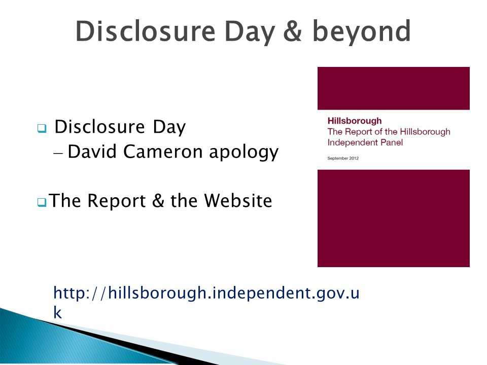  Disclosure Day – David Cameron apology  The Report & the Website Disclosure Day & beyond http://hillsborough.independent.gov.u k