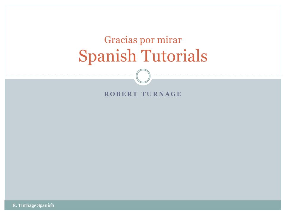 ROBERT TURNAGE R. Turnage Spanish Gracias por mirar Spanish Tutorials