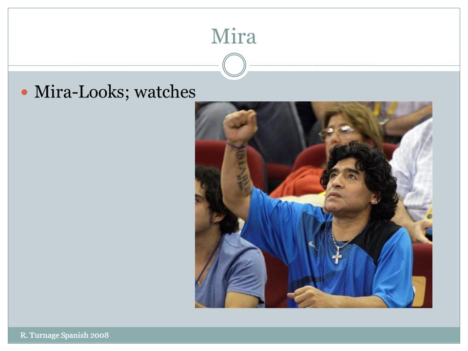 Mira Mira-Looks; watches R. Turnage Spanish 2008