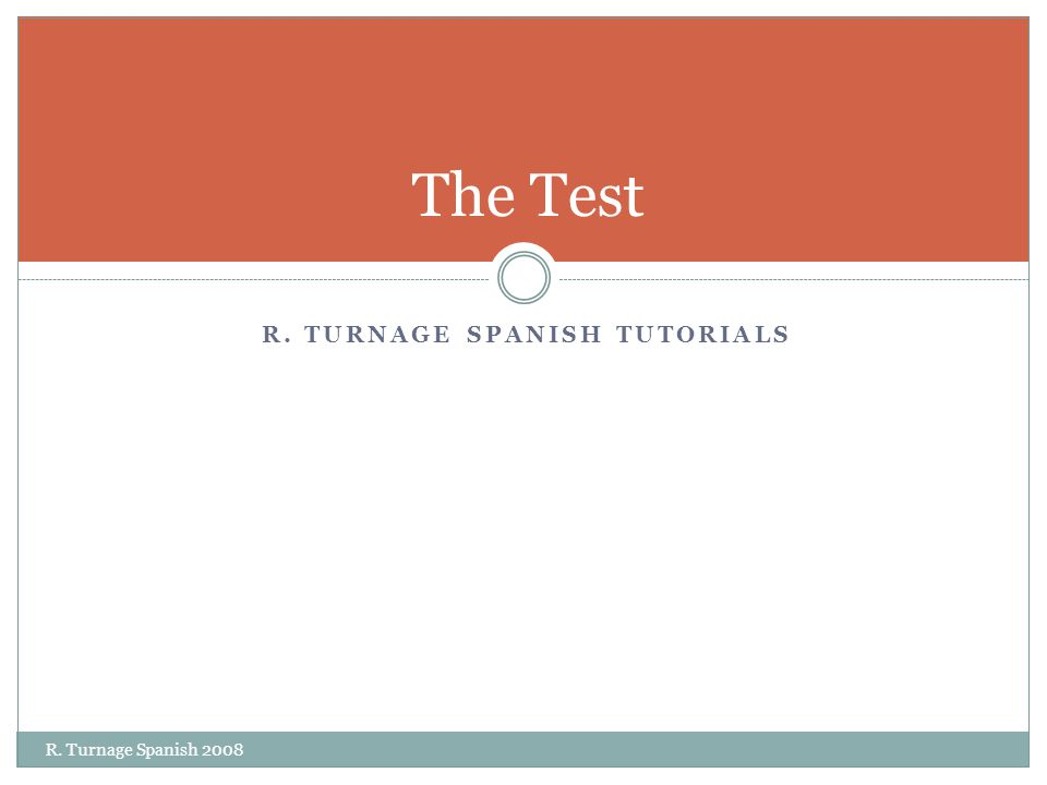 R. TURNAGE SPANISH TUTORIALS The Test R. Turnage Spanish 2008