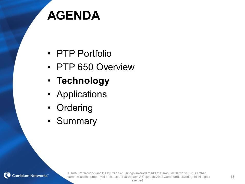 PTP Portfolio PTP 650 Overview Technology Applications Ordering Summary Cambium Networks and the stylized circular logo are trademarks of Cambium Netw
