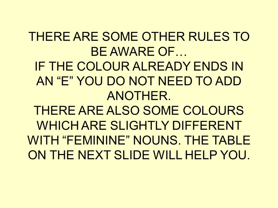 """THERE ARE SOME OTHER RULES TO BE AWARE OF… IF THE COLOUR ALREADY ENDS IN AN """"E"""" YOU DO NOT NEED TO ADD ANOTHER. THERE ARE ALSO SOME COLOURS WHICH ARE"""
