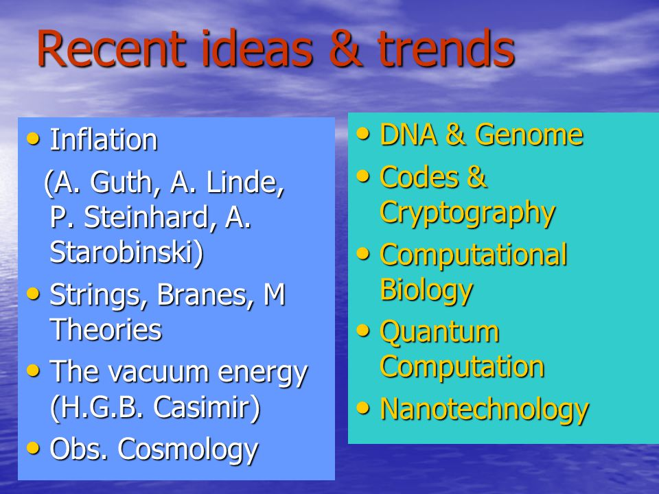 Recent ideas & trends Inflation Inflation (A. Guth, A.