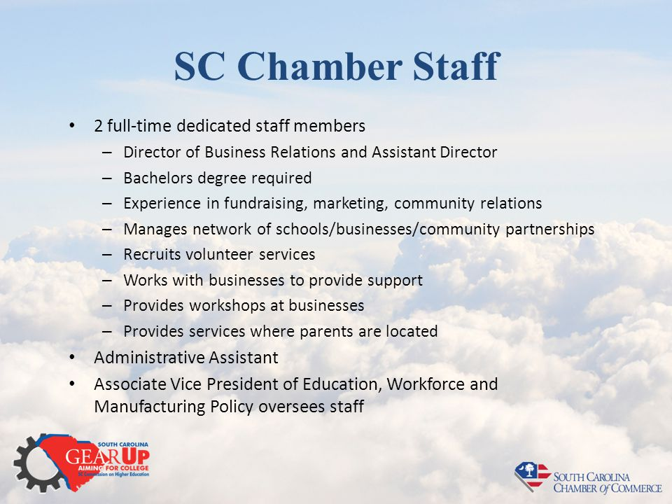 SC Chamber Staff 2 full-time dedicated staff members – Director of Business Relations and Assistant Director – Bachelors degree required – Experience