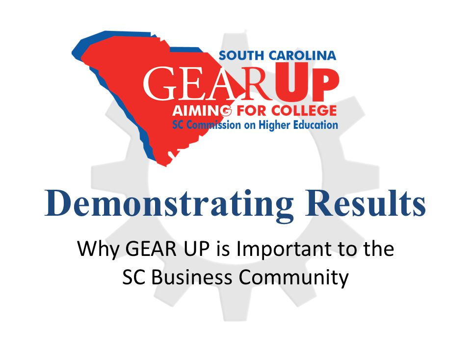 SC GEAR UP, 2005-2011 – Major Accomplishments Tutoring and Mentor Services - 86.9 tutoring hours and 74.9 mentoring hours per student in Year Five (one-on-one) Grant objective to promote to next grade 65% of students each year – Over 85% of SCGU students promoted to the next grade each year of the grant