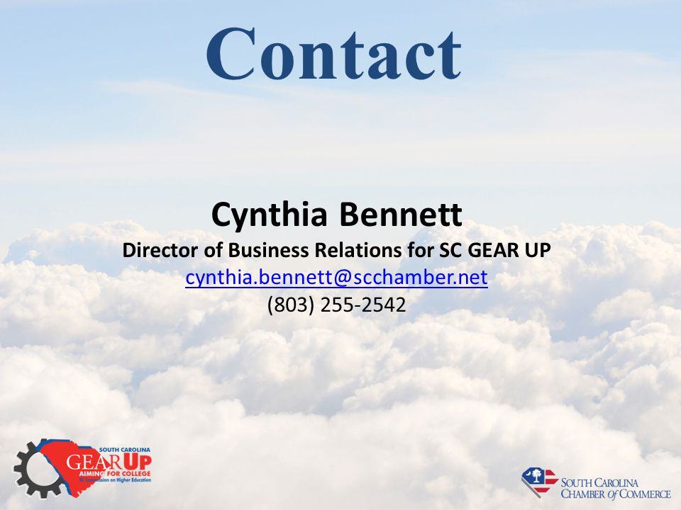 Contact Cynthia Bennett Director of Business Relations for SC GEAR UP cynthia.bennett@scchamber.net (803) 255-2542 cynthia.bennett@scchamber.net