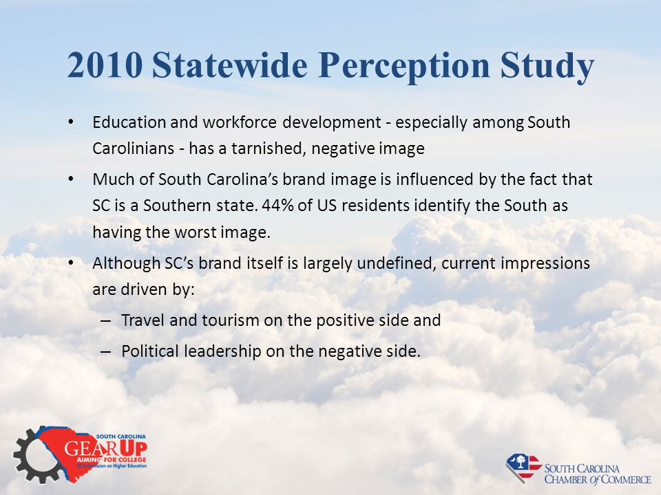 2010 Statewide Perception Study Education and workforce development - especially among South Carolinians - has a tarnished, negative image Much of South Carolina's brand image is influenced by the fact that SC is a Southern state.