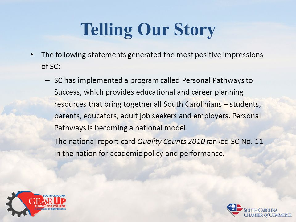 Telling Our Story The following statements generated the most positive impressions of SC: – SC has implemented a program called Personal Pathways to S
