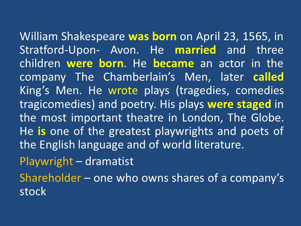 William Shakespeare was born on April 23, 1565, in Stratford-Upon- Avon.