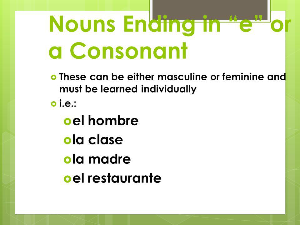 "Nouns Ending in ""a""  These are usually feminine and take the definite article ""la"" and the indefinite article ""una""  i.e.:  la chica, una chica  l"