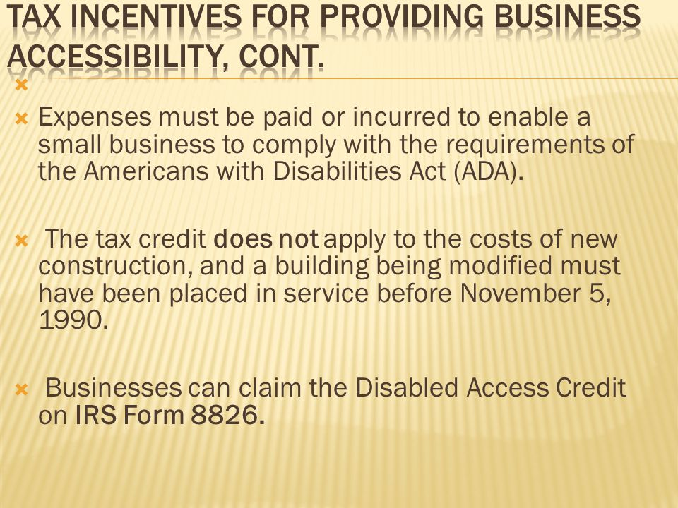   Expenses must be paid or incurred to enable a small business to comply with the requirements of the Americans with Disabilities Act (ADA).
