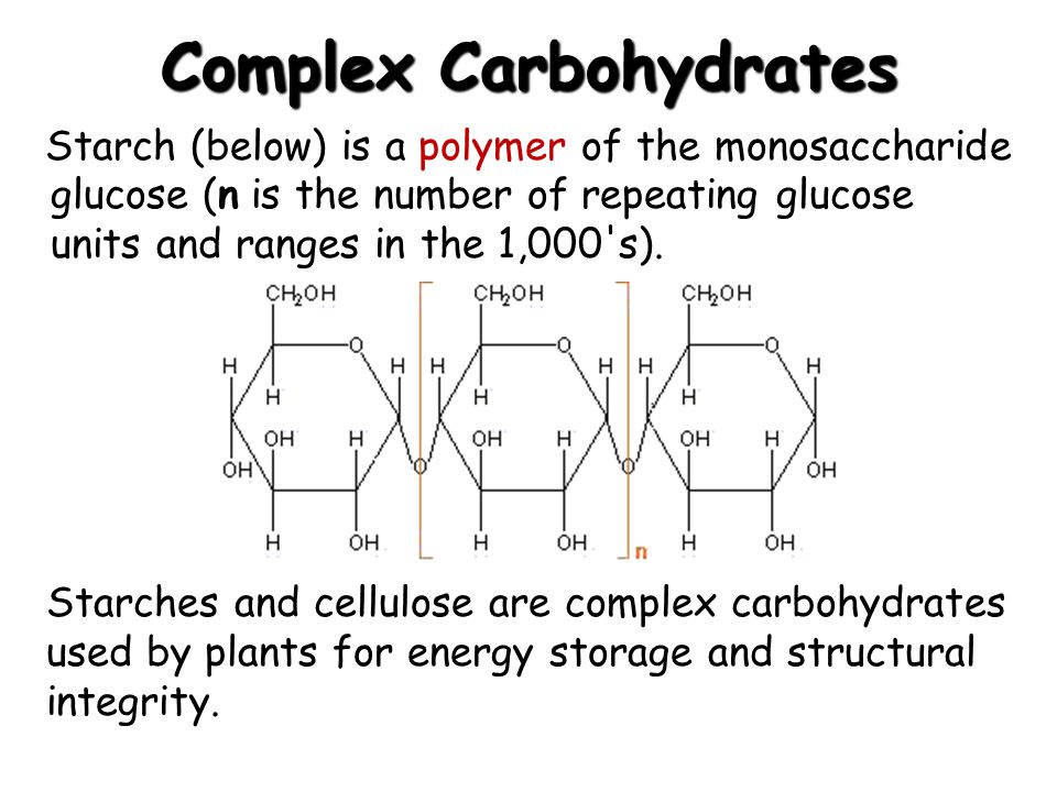 Complex Carbohydrates Starch (below) is a polymer of the monosaccharide glucose (n is the number of repeating glucose units and ranges in the 1,000 s).