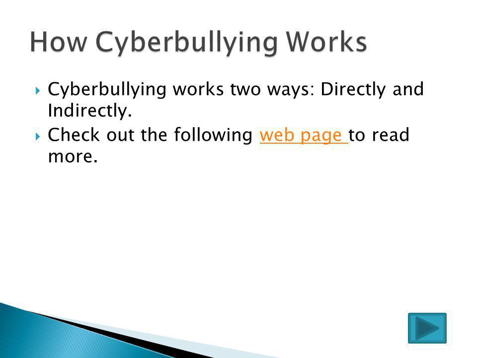  Cyberbullying works two ways: Directly and Indirectly.
