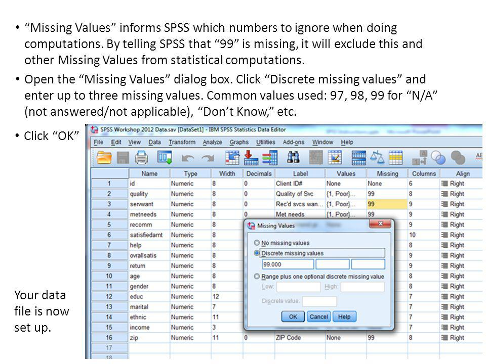 """Missing Values"" informs SPSS which numbers to ignore when doing computations. By telling SPSS that ""99"" is missing, it will exclude this and other Mi"