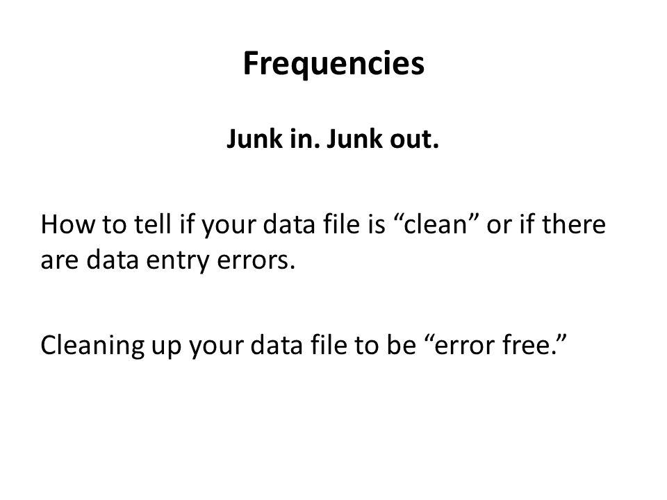 Frequencies Junk in. Junk out.