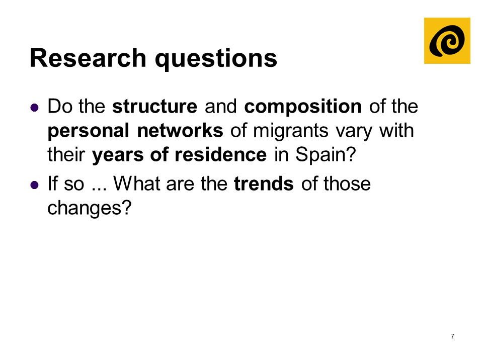 7 Research questions Do the structure and composition of the personal networks of migrants vary with their years of residence in Spain? If so... What
