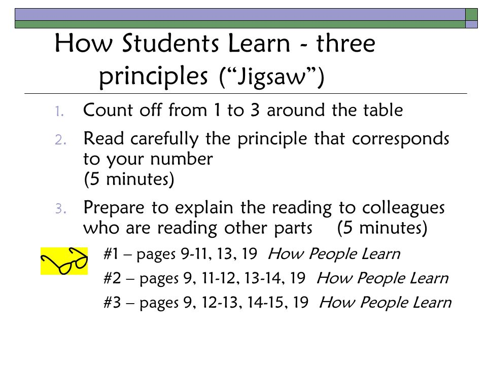 How Students Learn - three principles ( Jigsaw ) 1.