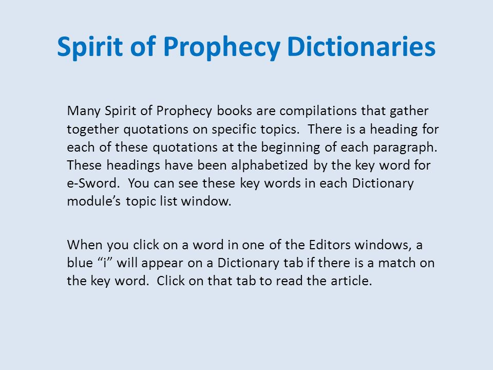 Spirit of Prophecy Dictionaries Many Spirit of Prophecy books are compilations that gather together quotations on specific topics. There is a heading