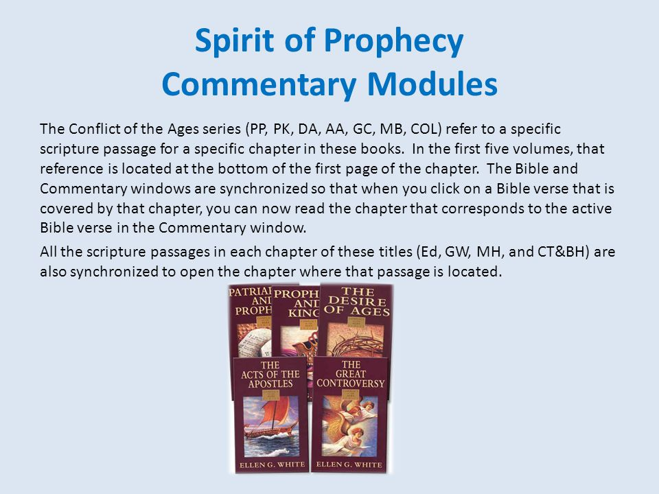 Spirit of Prophecy Commentary Modules The Conflict of the Ages series (PP, PK, DA, AA, GC, MB, COL) refer to a specific scripture passage for a specific chapter in these books.