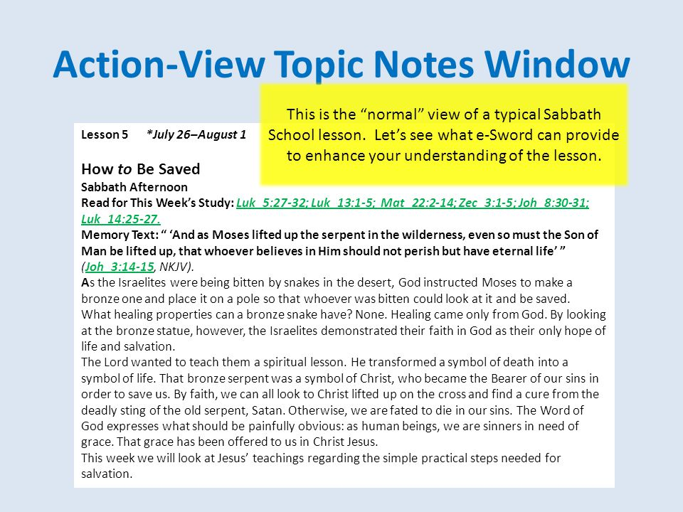 Action-View Topic Notes Window Lesson 5 *July 26–August 1 How to Be Saved Sabbath Afternoon Read for This Week's Study: Luk_5:27-32; Luk_13:1-5; Mat_2