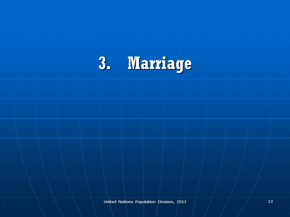 United Nations Population Division, 2011 13 3.Marriage