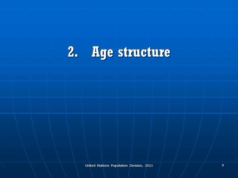United Nations Population Division, 2011 9 2.Age structure