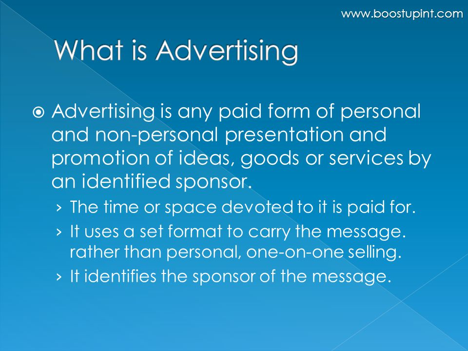  Advertising is any paid form of personal and non-personal presentation and promotion of ideas, goods or services by an identified sponsor.