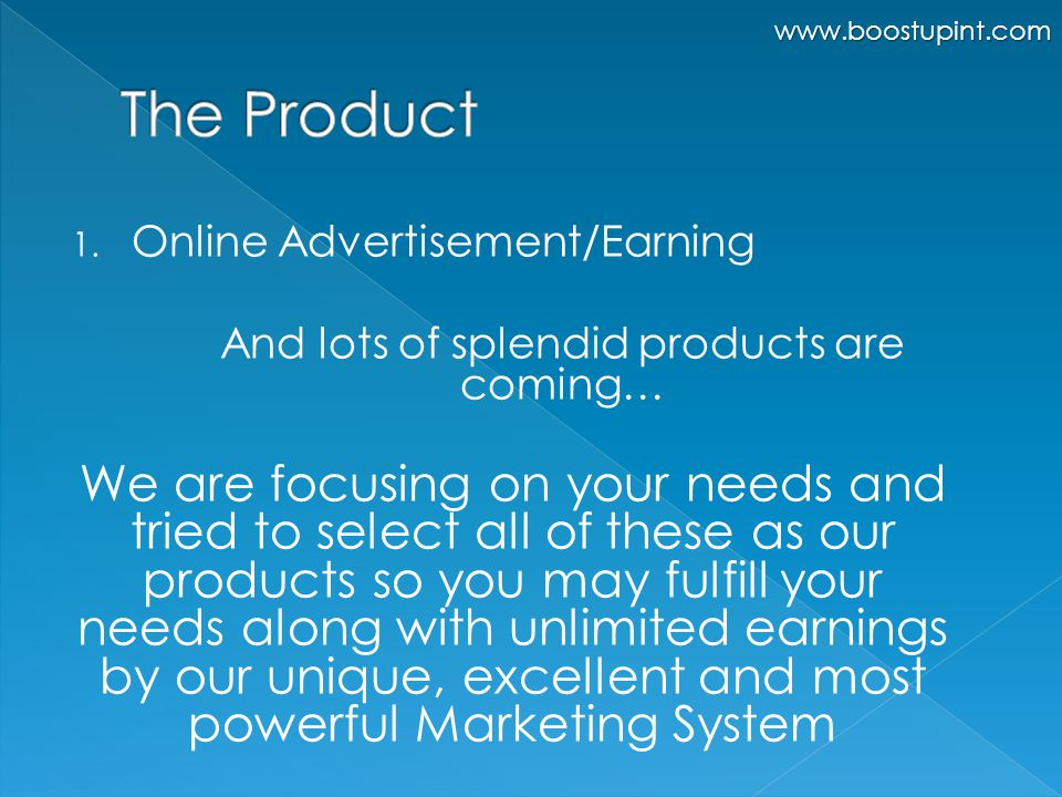 1. Online Advertisement/Earning And lots of splendid products are coming… We are focusing on your needs and tried to select all of these as our produc