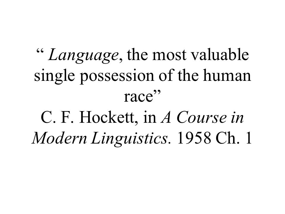 Language, the most valuable single possession of the human race C.