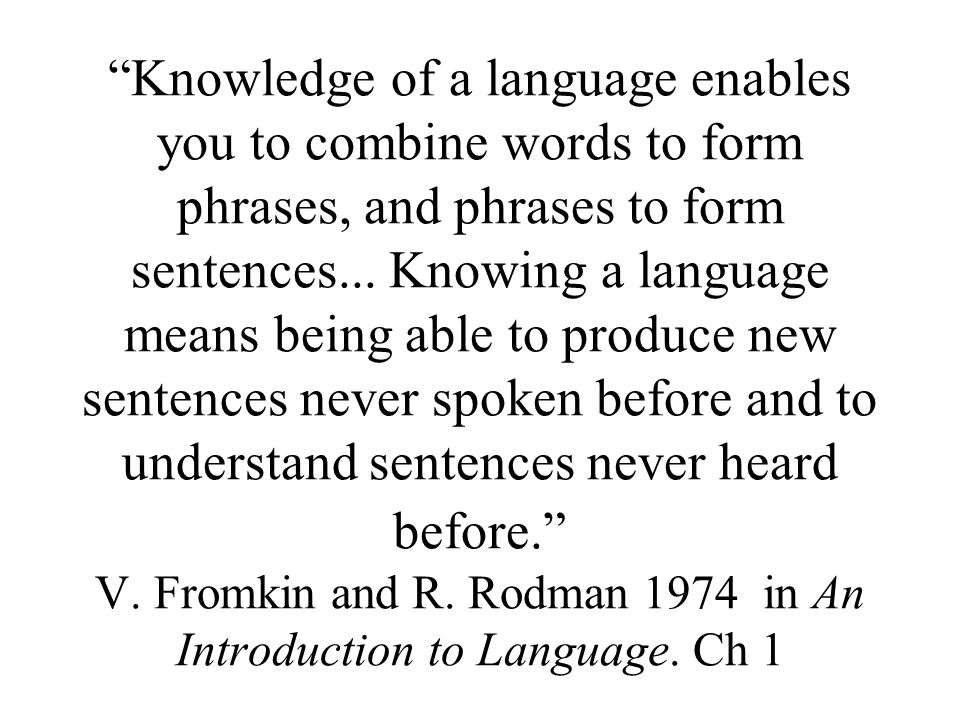 Knowledge of a language enables you to combine words to form phrases, and phrases to form sentences...