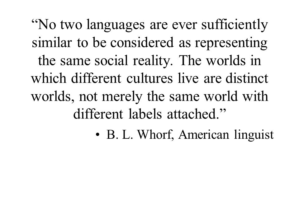 No two languages are ever sufficiently similar to be considered as representing the same social reality.
