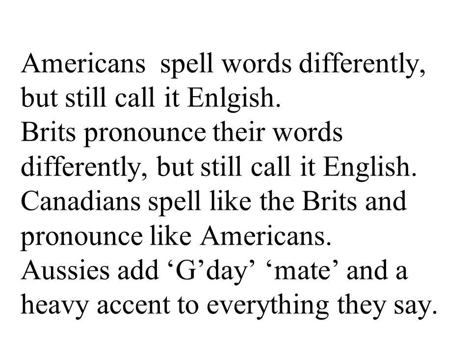 Americans spell words differently, but still call it Enlgish.