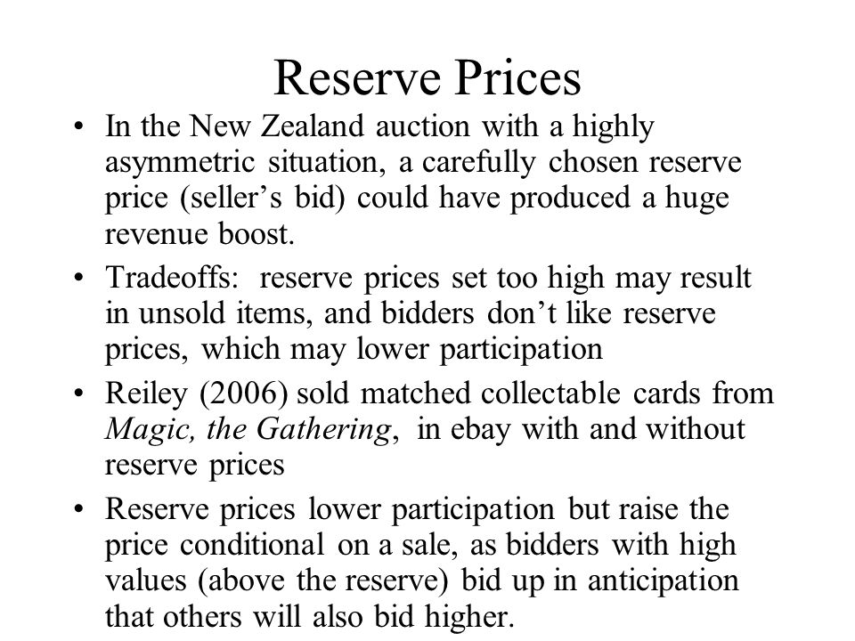 Reserve Prices In the New Zealand auction with a highly asymmetric situation, a carefully chosen reserve price (seller's bid) could have produced a huge revenue boost.